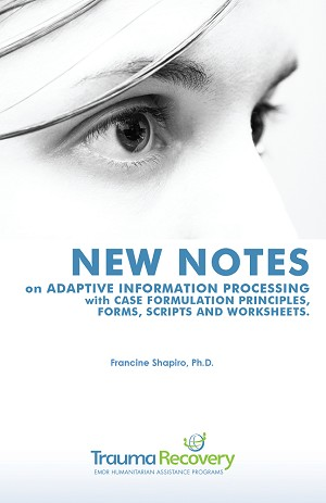 Francine Shapiro: New Notes on Adaptive Information Processing